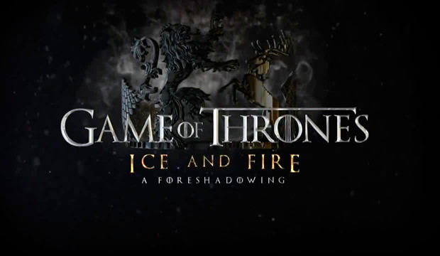 Game of Thrones - Ice and Fire : A Foreshadowing