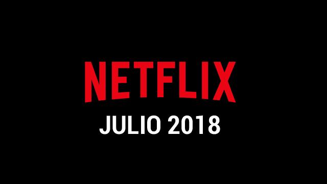 Estrenos Netflix Julio 2018