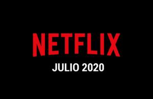 Estrenos Netflix Julio 2020 (Series y Películas)
