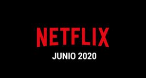 Estrenos Netflix Junio 2020 (Series y Películas)