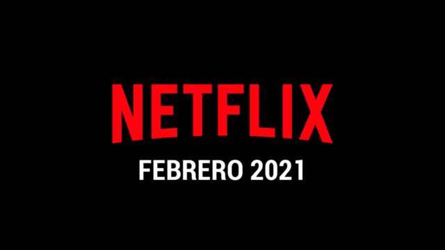 Estrenos Netflix Febrero 2021