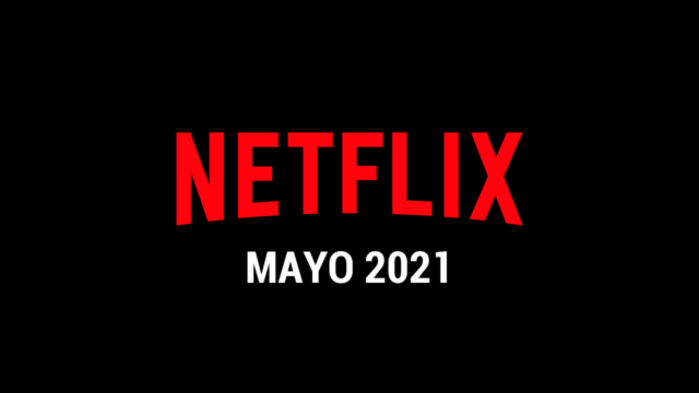 Estrenos Netflix Mayo 2021